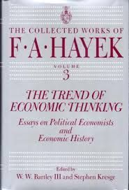 THE TREND OF ECONOMIC THINKING: ESSAYS ON POLITICAL ECONOMISTS AND ECONOMIC HISTORY (THE COLLECTED WORKS OF F. A. HAYEK, VOL. 3)