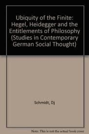 THE UBIQUITY OF THE FINITE. HEGEL, HEIDEGGER AND THE ENTITLEMENTS OF PHILOSOPHY
