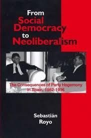 SOCIAL DEMOCRACY TO NEOLIBERALISM: THE CONSEQUENCES OF PARTY HEGEMONY IN SPAIN, 1982-1996