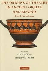 THE ORIGINS OF THEATER IN ANCIENT GREECE AND BEYOND HARDBACK: FROM RITUAL TO DRAMA