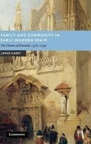 FAMILY AND COMMUNITY IN EARLY MODERN SPAIN: THE CITIZENS OF GRANADA, 1570-1739 HB