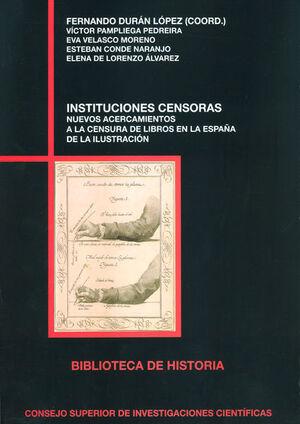 INSTITUCIONES CENSORAS : NUEVOS ACERCAMIENTOS A LA CENSURA DE LIBROS EN LA ESPAÑ