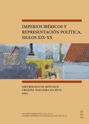IMPERIOS IBÉRICOS Y REPRESENTACIÓN POLÍTICA, SIGLOS XIX-XX