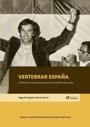 VERTEBRAR ESPAÑA : EL PSOE : DE LA AUTODETERMINACIÓN A LA LOAPA (1974-1982)