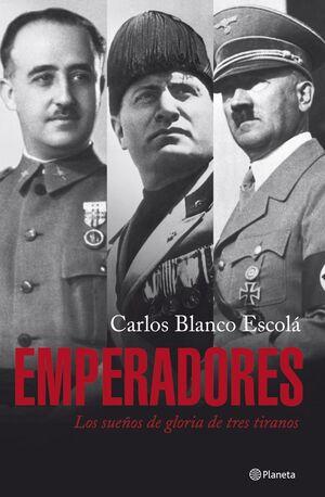 EMPERADORES. LOS SUEÑOS DE GLORIA DE TRES TIRANOS