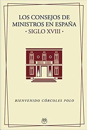 LOS CONSEJOS DE MINISTROS EN ESPAÑA. SIGLOS XVIII