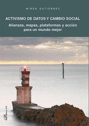 ACTIVISMO DE DATOS Y CAMBIO SOCIAL. ALIANZAS, MAPAS, PLATAFORMAS Y ACCIÓN PARA U
