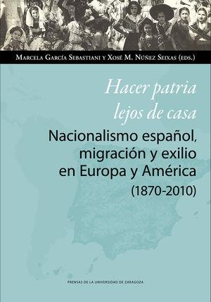 HACER PATRIA LEJOS DE CASA. NACIONALISMO ESPAÑOL, MIGRACIÓN Y EXILIO EN EUROPA Y