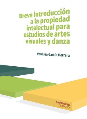 BREVE INTRODUCCIÓN A LA PROPIEDAD INTELECTUAL PARA ESTUDIOS DE ARTES VISUALES Y DANZA