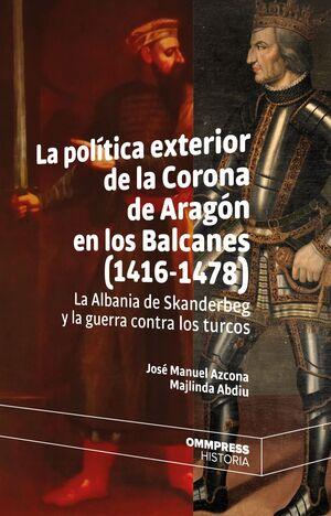 LA POLÍTICA EXTERIOR DE LA CORONA DE ARAGÓN EN LOS BALCANES (1416-1478)