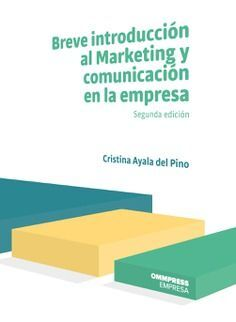 BREVE INTRODUCCIÓN AL MARKETING Y COMUNICACIÓN EN LA EMPRESA 2ED
