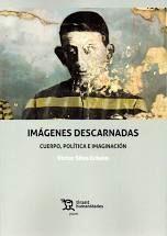 IMAGENES DESCARNADAS CUERPO,POLITICA E IMAGINACION