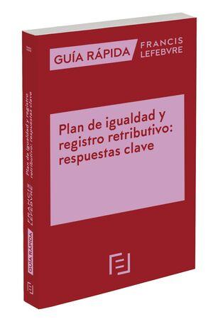 GUÍA RÁPIDA PLAN DE IGUALDAD Y REGISTRO RETRIBUTIVO: RESPUESTAS CLAVE