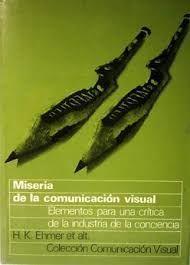 MISERIA DE LA COMUNICACIÓN VISUAL. ELEMENTOS PARA UNA CRÍTICA DE LA INDUSTRIA DE LA CONCIENCIA