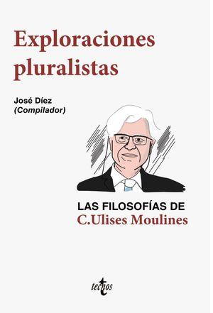 EXPLORACIONES PLURALISTAS: LAS FILOSOFÍAS DE C. ULISES MOULINES
