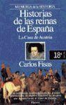 HISTORIAS DE LAS REINAS DE ESPAÑA. *LA CASA DE AUSTRIA