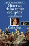 HISTORIAS DE LAS REINAS DE ESPAÑA. **LA CASA DE BORBÓN