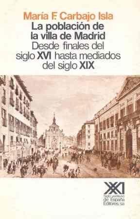 LA POBLACIÓN DE LA VILLA DE MADRID. DESDE FINALES DEL SIGLO XVI HASTA MEDIADOS DEL SIGLO XIX