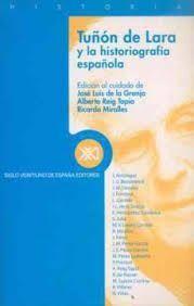 TUÑÓN DE LARA Y LA HISTORIOGRAFÍA ESPAÑOLA