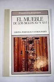 EL MUEBLE DE LOS SIGLOS XV Y XVI. ESPAÑA, PORTUGAL Y OTROS PAISES