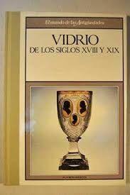 VIDRIOS DE LOS SIGLOS XVIII Y XIX