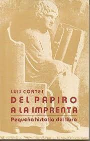 DEL PAPIRO A LA IMPRENTA.  PEQUEÑA HISTORIA DEL LIBRO