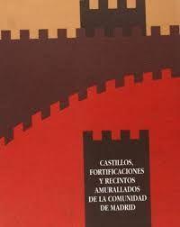 CASTILLOS, FORTIFICACIONES Y RECINTOS MURALLADOS DE LA COMUNIDAD DE MADRID