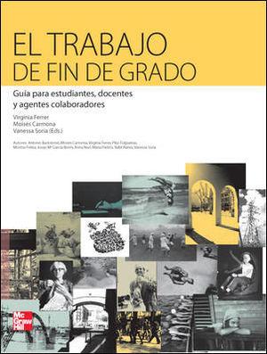 EL TRABAJO DE FIN DE GRADO. GUIA PARA ESTUDIANTES. DOCENTES Y AGENTES COLABORADO