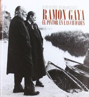 RAMÓN GAYA, EL PINTOR EN LAS CIUDADES