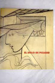 EL SIGLO DE PICASSO. (CATÁLOGO CENTRO DE ARTE REINA SOFÍA 19871988