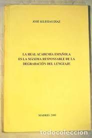 LA REAL ACADEMIA ESPAÑOLA ES LA MAXIMA RESPONSABLE DE LA DEGRADACIÓN DEL LENGUAJ