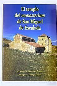 EL TEMPLO DEL MONASTERIUM DE SAN MIGUEL DE ESCALADA