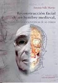 RECONSTRUCCIÓN FACIAL DE UN HOMBRE MEDIEVAL BASADA EN LAS CARACTERÍSTICAS DE SU