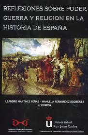 REFLEXIONES SOBRE PODER, GUERRA Y RELIGIÓN EN LA HISTORIA DE ESPAÑA