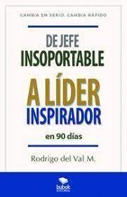 DE JEFE INSOPORTABLE A LÍDER INSPIRADOR EN 90 DÍAS.