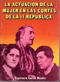 ACTUACIÓN DE LA MUJER EN LAS CORTES DE LA I I REPÚBLICA, LA