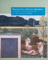 FIGURAS DE LA FRANCIA MODERNA, DE INGRES A TOULOUSE-LAUTREC