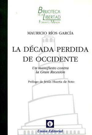 LA DÉCADA PERDIDA DE OCCIDENTE. UN MANIFIESTO CONTRA LA GRAN RECESIÓN