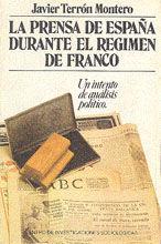 LA PRENSA DE ESPAÑA DURANTE EL RÉGIMEN DE FRANCO
