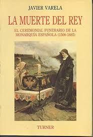 LA MUERTE DEL REY: EL CEREMONIAL FUNERARIO DE LA MONARQUIA ESPAÑOLA, 1500-1885