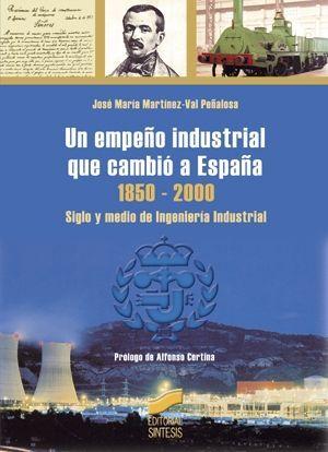 UN EMPEÑO INDUSTRIAL QUE CAMBIÓ A ESPAÑA 1850-2000