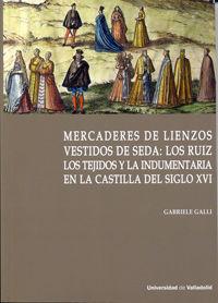 MERCADERES DE LIENZOS VESTIDOS DE SEDA: LOS RUIZ. LOS TEJIDOS Y LA INDUMENTARIA