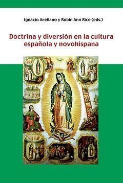 DOCTRINA Y DIVERSIÓN EN LA CULTURA ESPAÑOLA Y NOVOHISPANA