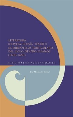 LITERATURA (NOVELA, POESÍA, TEATRO) EN BIBLIOTECAS PARTICULARES DEL SIGLO DE ORO