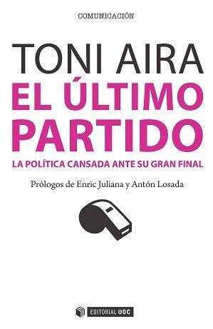 EL ÚLTIMO PARTIDO. LA POLÍTICA CANSADA ANTE SU GRAN FINAL
