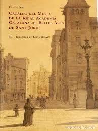 CATÀLEG DEL MUSEU DE LA REIAL ACADÈMIA CATALANA DE BELLES ARTS DE SANT JORDI.  III DIBUIXOS DE LLUIS RIGALT