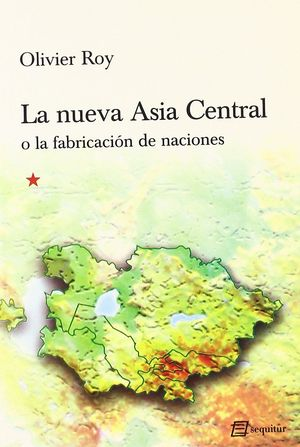 LA NUEVA ASIA CENTRAL O LA FABRICACIÓN DE NACIONES