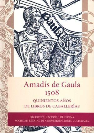 AMADÍS DE GAULA, 1508. QUINIENTOS AÑOS DE LIBROS DE CABALLERÍAS