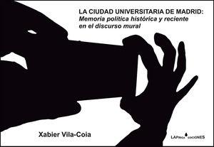 LA CIUDAD UNIVERSITARIA DE MADRID: MEMORIA POLÍTICA HISTÓRICA Y RECIENTE EN EL D