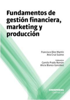 FUNDAMENTOS DE GESTIÓN FINANCIERA, MARKETING Y PRODUCCIÓN